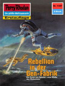 """Perry Rhodan 1487: Rebellion in der Gen-Fabrik: Perry Rhodan-Zyklus """"Die Cantaro"""""""