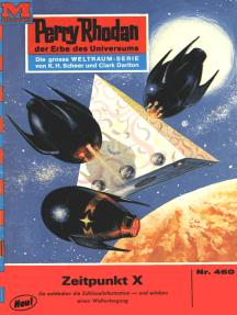 "Perry Rhodan 460: Zeitpunkt X: Perry Rhodan-Zyklus ""Die Cappins"""