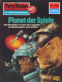 "Perry Rhodan 1025: Planet der Spiele: Perry Rhodan-Zyklus ""Die kosmische Hanse"""