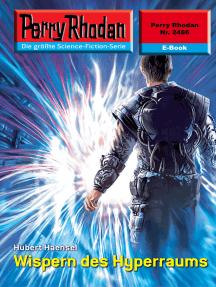 """Perry Rhodan 2486: Wispern des Hyperraums: Perry Rhodan-Zyklus """"Negasphäre"""""""