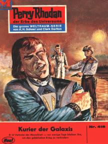 """Perry Rhodan 418: Kurier der Galaxis: Perry Rhodan-Zyklus """"Die Cappins"""""""