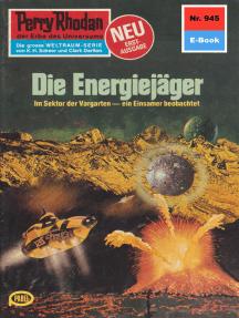 "Perry Rhodan 945: Die Energiejäger: Perry Rhodan-Zyklus ""Die kosmischen Burgen"""