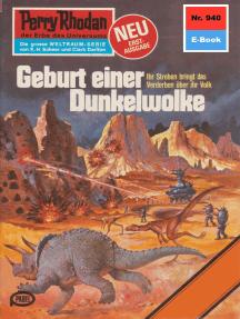 """Perry Rhodan 940: Geburt einer Dunkelwolke: Perry Rhodan-Zyklus """"Die kosmischen Burgen"""""""