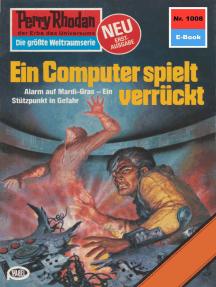 """Perry Rhodan 1008: Ein Computer spielt verrückt: Perry Rhodan-Zyklus """"Die kosmische Hanse"""""""