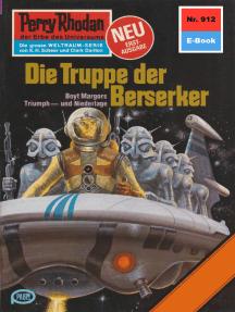 "Perry Rhodan 912: Die Truppe der Berserker: Perry Rhodan-Zyklus ""Die kosmischen Burgen"""