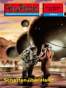 """Perry Rhodan 2321: Schatten über Halut: Perry Rhodan-Zyklus """"Terranova"""""""