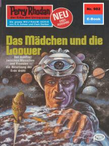 """Perry Rhodan 902: Das Mädchen und die Loower: Perry Rhodan-Zyklus """"Die kosmischen Burgen"""""""
