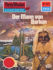 """Perry Rhodan 827: Der Mann von Barkon: Perry Rhodan-Zyklus """"Bardioc"""""""