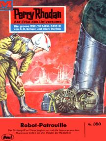 """Perry Rhodan 350: Robot-Patrouille: Perry Rhodan-Zyklus """"M 87"""""""