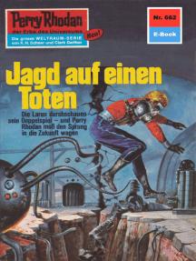 "Perry Rhodan 662: Jagd auf einen Toten: Perry Rhodan-Zyklus ""Das Konzil"""