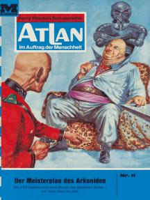 """Atlan 11: Der Meisterplan des Arkoniden: Atlan-Zyklus """"Im Auftrag der Menschheit"""""""