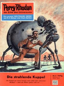 """Perry Rhodan 3: Die strahlende Kuppel: Perry Rhodan-Zyklus """"Die Dritte Macht"""""""