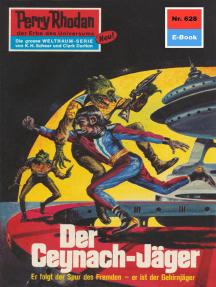 """Perry Rhodan 628: Der Ceynach-Jäger: Perry Rhodan-Zyklus """"Das kosmische Schachspiel"""""""