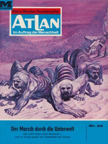 """Atlan 22: Der Marsch durch die Unterwelt: Atlan-Zyklus """"Im Auftrag der Menschheit"""""""