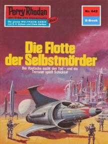 """Perry Rhodan 642: Die Flotte der Selbstmörder: Perry Rhodan-Zyklus """"Das kosmische Schachspiel"""""""