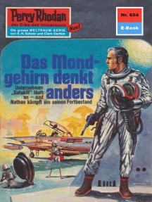 "Perry Rhodan 654: Das Mondgehirn denkt anders: Perry Rhodan-Zyklus ""Das Konzil"""