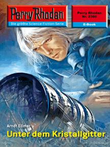 "Perry Rhodan 2366: Unter dem Kristallgitter: Perry Rhodan-Zyklus ""Terranova"""