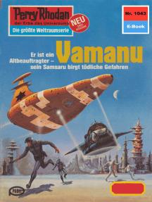 "Perry Rhodan 1043: Vamanu: Perry Rhodan-Zyklus ""Die kosmische Hanse"""