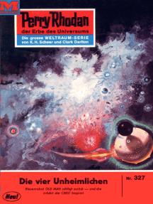 """Perry Rhodan 327: Die vier Unheimlichen: Perry Rhodan-Zyklus """"M 87"""""""