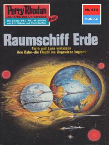 """Perry Rhodan 673: Raumschiff Erde: Perry Rhodan-Zyklus """"Das Konzil"""""""