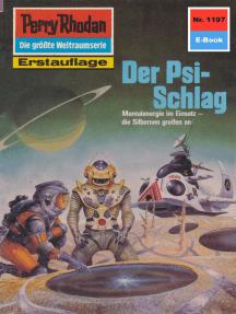 "Perry Rhodan 1197: Der Psi-Schlag: Perry Rhodan-Zyklus ""Die endlose Armada"""