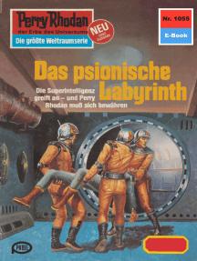 """Perry Rhodan 1055: Das psionische Labyrinth: Perry Rhodan-Zyklus """"Die kosmische Hanse"""""""