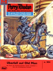 "Perry Rhodan 304: Überfall auf Old Man: Perry Rhodan-Zyklus ""M 87"""