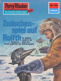 "Perry Rhodan 754: Zwischenspiel auf Rolfth: Perry Rhodan-Zyklus ""Aphilie"""