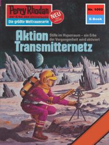 "Perry Rhodan 1092: Aktion Transmitternetz: Perry Rhodan-Zyklus ""Die kosmische Hanse"""