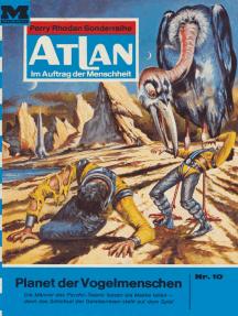 """Atlan 10: Planet der Vogelmenschen: Atlan-Zyklus """"Im Auftrag der Menschheit"""""""