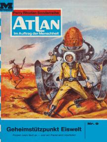"""Atlan 9: Geheimstützpunkt Eiswelt: Atlan-Zyklus """"Im Auftrag der Menschheit"""""""