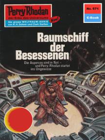 "Perry Rhodan 571: Raumschiff der Besessenen: Perry Rhodan-Zyklus ""Die Altmutanten"""