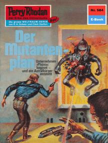 """Perry Rhodan 584: Der Mutantenplan: Perry Rhodan-Zyklus """"Die Altmutanten"""""""