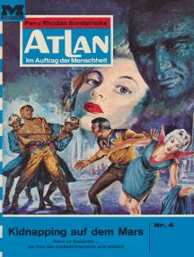 """Atlan 4: Kidnapping auf dem Mars: Atlan-Zyklus """"Im Auftrag der Menschheit"""""""