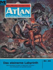 """Atlan 30: Das steinerne Labyrinth: Atlan-Zyklus """"Im Auftrag der Menschheit"""""""
