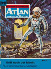 """Atlan 2: Griff nach der Macht: Atlan-Zyklus """"Im Auftrag der Menschheit"""""""