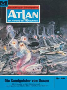 """Atlan 28: Die Sandgeister von Occan: Atlan-Zyklus """"Im Auftrag der Menschheit"""""""
