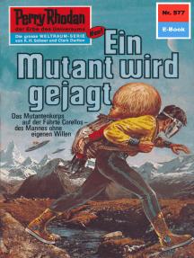 """Perry Rhodan 577: Ein Mutant wird gejagt: Perry Rhodan-Zyklus """"Die Altmutanten"""""""