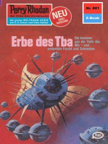 "Perry Rhodan 881: Erbe des Tba: Perry Rhodan-Zyklus ""Pan-Thau-Ra"""