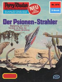 "Perry Rhodan 875: Der Psionen-Strahler: Perry Rhodan-Zyklus ""Pan-Thau-Ra"""
