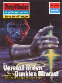 """Perry Rhodan 1307: Vorstoß in den dunklen Himmel: Perry Rhodan-Zyklus """"Die Gänger des Netzes"""""""