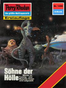 "Perry Rhodan 1488: Söhne der Hölle: Perry Rhodan-Zyklus ""Die Cantaro"""
