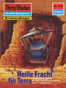 """Perry Rhodan 1309: Heiße Fracht für Terra: Perry Rhodan-Zyklus """"Die Gänger des Netzes"""""""