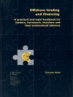 Offshore Lending and Financing: A Practical and Legal Handbook for Lenders, Borrowers, investors and their Professional Advisers