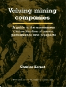 Valuing Mining Companies: A Guide To the Assessment and Evaluation of Assets, Performance and Prospects