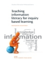 Teaching Information Literacy for Inquiry-Based Learning