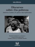 Discursos sobre (l)a pobreza: América Latina y/e países luso-africanos. Colaboración/colaboração Annina Clerici y/e Marília Mendes.