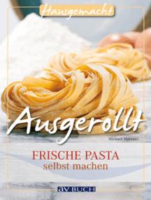 Ausgerollt: Frische Pasta selbst machen