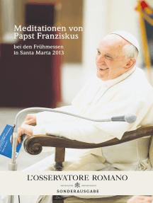 Meditationen von Papst Franziskus: bei den Frühmessen in Santa Marta 2013