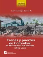 Los Caminos de Hierro 3. Trenes y puertos en Colombia: el ferrocarril de Bolívar (1865 - 1941)